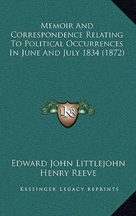 Memoir and Correspondence Relating to Political Occurrences in June and July 1834 (1872) by Edward John Littlejohn, Henry Reeve (9781164848073) - PaperBack - Modern & Contemporary Fiction Literature