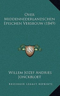 Over Middennederlandschen Epischen Versbouw (1849) by Willem Jozef Andries Jonckbloet (9781164866893) - PaperBack - Reference Law
