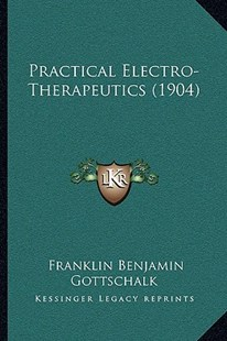 Practical Electro-Therapeutics (1904) by Franklin Benjamin Gottschalk (9781164919681) - PaperBack - Modern & Contemporary Fiction Literature