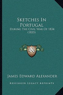 Sketches in Portugal by James Edward Alexander (9781164922322) - PaperBack - Reference Law
