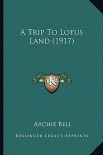 A Trip to Lotus Land (1917) by Archie Bell Qc (9781164924227) - PaperBack - Reference Law