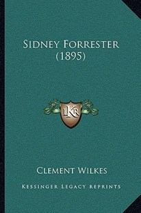 Sidney Forrester (1895) by Clement Wilkes (9781164925774) - PaperBack - Reference Law