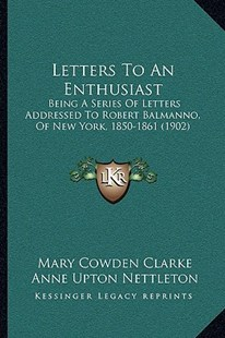 Letters to an Enthusiast by Mary Cowden Clarke, Anne Upton Nettleton (9781164926412) - PaperBack - Modern & Contemporary Fiction Literature
