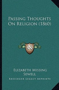 Passing Thoughts on Religion (1860) by Elizabeth Missing Sewell (9781164927174) - PaperBack - Modern & Contemporary Fiction Literature