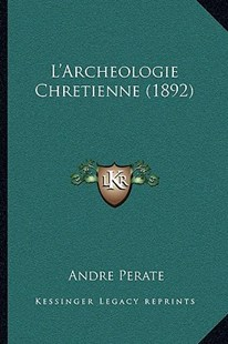 L'Archeologie Chretienne (1892) by Andre Perate (9781164929444) - PaperBack - Modern & Contemporary Fiction Literature