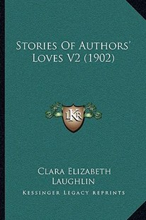 Stories of Authors' Loves V2 (1902) by Clara Elizabeth Laughlin (9781164929741) - PaperBack - Modern & Contemporary Fiction Literature