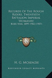 Records of the Rough Riders, Twentieth Battalion Imperial Yeomanry by H G McKenzie (9781164930082) - PaperBack - Modern & Contemporary Fiction Literature