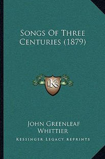 Songs of Three Centuries (1879) by John Greenleaf Whittier (9781164932314) - PaperBack - Modern & Contemporary Fiction Literature