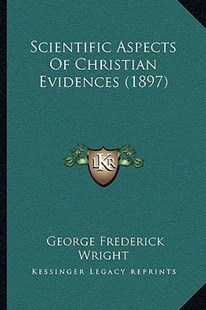 Scientific Aspects of Christian Evidences (1897) by George Frederick Wright (9781164932802) - PaperBack - Reference Law