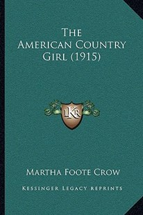 The American Country Girl (1915) by Martha Foote Crow (9781164935667) - PaperBack - Modern & Contemporary Fiction Literature