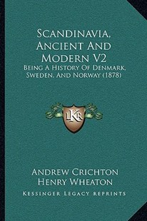 Scandinavia, Ancient and Modern V2 by Andrew Crichton, Henry Wheaton (9781164936060) - PaperBack - Reference Law