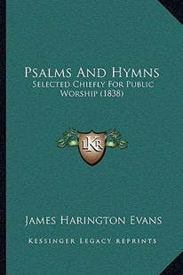 Psalms and Hymns by James Harington Evans (9781164936350) - PaperBack - Reference Law