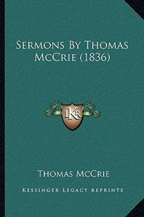 Sermons by Thomas McCrie (1836) by Thomas McCrie (9781164937500) - PaperBack - Modern & Contemporary Fiction Literature