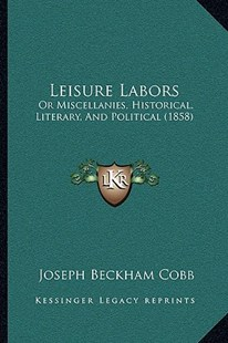 Leisure Labors by Joseph Beckham Cobb (9781164938019) - PaperBack - Reference Law