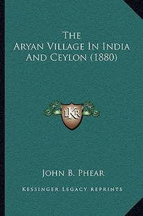 The Aryan Village in India and Ceylon (1880) by John B Phear (9781164938705) - PaperBack - Modern & Contemporary Fiction Literature
