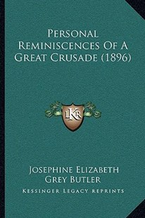 Personal Reminiscences of a Great Crusade (1896) by Josephine Elizabeth Grey Butler (9781164939276) - PaperBack - Modern & Contemporary Fiction Literature
