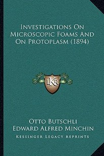 Investigations on Microscopic Foams and on Protoplasm (1894) by Otto Butschli, Edward Alfred Minchin (9781164939443) - PaperBack - Modern & Contemporary Fiction Literature