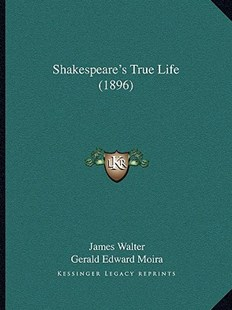 Shakespeare's True Life (1896) by James Walter, Gerald Edward Moira (9781164940319) - PaperBack - Modern & Contemporary Fiction Literature