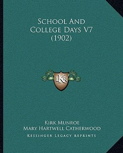 School and College Days V7 (1902) by Kirk Munroe, Mary Hartwell Catherwood (9781164941200) - PaperBack - Modern & Contemporary Fiction Literature