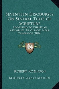 Seventeen Discourses on Several Texts of Scripture by Robert Robinson (9781164941637) - PaperBack - Modern & Contemporary Fiction Literature