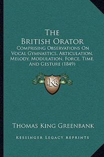 The British Orator by Thomas King Greenbank (9781164941743) - PaperBack - Modern & Contemporary Fiction Literature