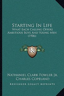 Starting in Life by Nathaniel Clark Fowler Jr., Charles Copeland (9781164942016) - PaperBack - Modern & Contemporary Fiction Literature