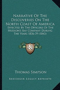 Narrative of the Discoveries on the North Coast of America by Thomas Simpson (9781164942634) - PaperBack - Modern & Contemporary Fiction Literature