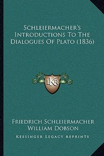 Schleiermacher's Introductions to the Dialogues of Plato (1836) by Friedrich Schleiermacher, William Dobson (9781164943563) - PaperBack - Modern & Contemporary Fiction Literature