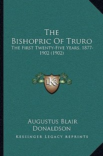 The Bishopric of Truro by Augustus Blair Donaldson (9781164943815) - PaperBack - Modern & Contemporary Fiction Literature