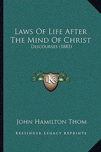 Laws of Life After the Mind of Christ by John Hamilton Thom (9781164944317) - PaperBack - Modern & Contemporary Fiction Literature