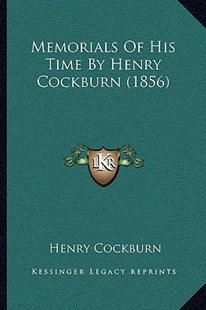 Memorials of His Time by Henry Cockburn (1856) by Henry Cockburn (9781164944683) - PaperBack - Modern & Contemporary Fiction Literature