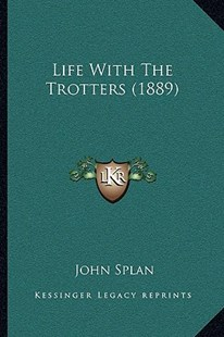 Life with the Trotters (1889) by John Splan (9781164946960) - PaperBack - Modern & Contemporary Fiction Literature
