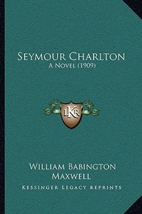 Seymour Charlton by William Babington Maxwell (9781164949411) - PaperBack - Modern & Contemporary Fiction Literature