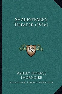 Shakespeare's Theater (1916) by Ashley Horace Thorndike (9781164950158) - PaperBack - Reference Law