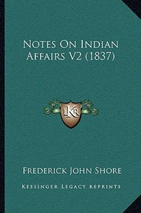 Notes on Indian Affairs V2 (1837) by Frederick John Shore (9781164951940) - PaperBack - Modern & Contemporary Fiction Literature