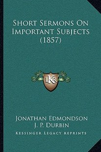 Short Sermons on Important Subjects (1857) by Jonathan Edmondson, J P Durbin (9781164952787) - PaperBack - Modern & Contemporary Fiction Literature