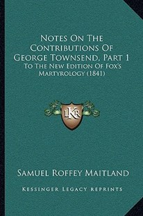 Notes on the Contributions of George Townsend, Part 1 by Samuel Roffey Maitland (9781164953234) - PaperBack - Reference Law