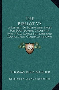 The Bibelot V3 by Thomas Bird Mosher (9781164953357) - PaperBack - Reference Law