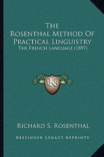 The Rosenthal Method of Practical Linguistry by Richard S Rosenthal (9781164953692) - PaperBack - Modern & Contemporary Fiction Literature