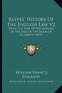 Reeves' History of the English Law V2 by W F Finlason (9781164953722) - PaperBack - Modern & Contemporary Fiction Literature