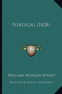 Portugal (1828) by William Morgan Kinsey (9781164953814) - PaperBack - Modern & Contemporary Fiction Literature