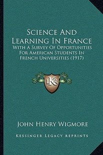 Science and Learning in France by John Henry Wigmore (9781164954026) - PaperBack - Modern & Contemporary Fiction Literature
