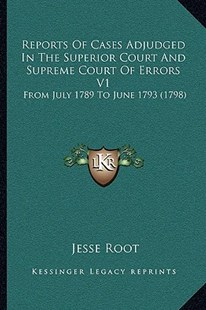 Reports of Cases Adjudged in the Superior Court and Supreme Court of Errors V1 by Jesse Root (9781164955016) - PaperBack - Modern & Contemporary Fiction Literature