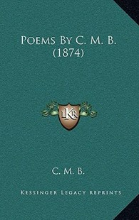 Poems by C. M. B. (1874) by C M B (9781164957584) - HardCover - Modern & Contemporary Fiction Literature