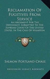 Reclamation of Fugitives from Service by Salmon Portland Chase (9781164957645) - HardCover - Modern & Contemporary Fiction Literature