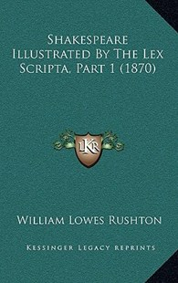 Shakespeare Illustrated by the Lex Scripta, Part 1 (1870) by William Lowes Rushton (9781164959021) - HardCover - Modern & Contemporary Fiction Literature
