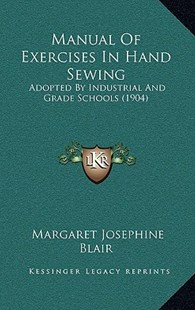 Manual of Exercises in Hand Sewing by Margaret Josephine Blair (9781164960492) - HardCover - Modern & Contemporary Fiction Literature