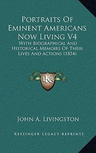 Portraits of Eminent Americans Now Living V4 by John A Livingston (9781164960713) - HardCover - Modern & Contemporary Fiction Literature