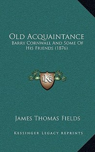 Old Acquaintance by James Thomas Fields (9781164962595) - HardCover - Modern & Contemporary Fiction Literature