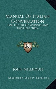 Manual of Italian Conversation by John Millhouse (9781164963134) - HardCover - Modern & Contemporary Fiction Literature
